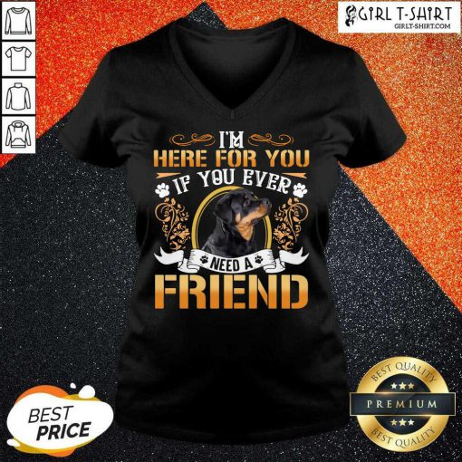 Rottweiler Dog Im Here For You If You Ever Need A Friend V-neck - Design By Girltshirt.com