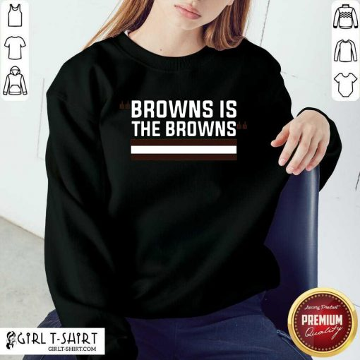 Cleveland Browns Is The Browns Sweatshirt