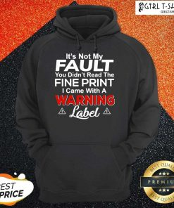 Its Not My Fault You Didn't Read The Fine Print I Came With A Warning Label Hoodie