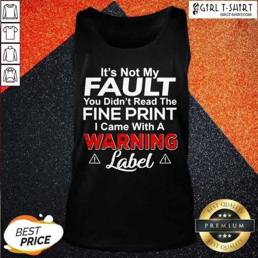 Its Not My Fault You Didn't Read The Fine Print I Came With A Warning Label Tank Top