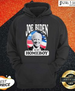 Joe Biden Is My Homeboy Hoodie