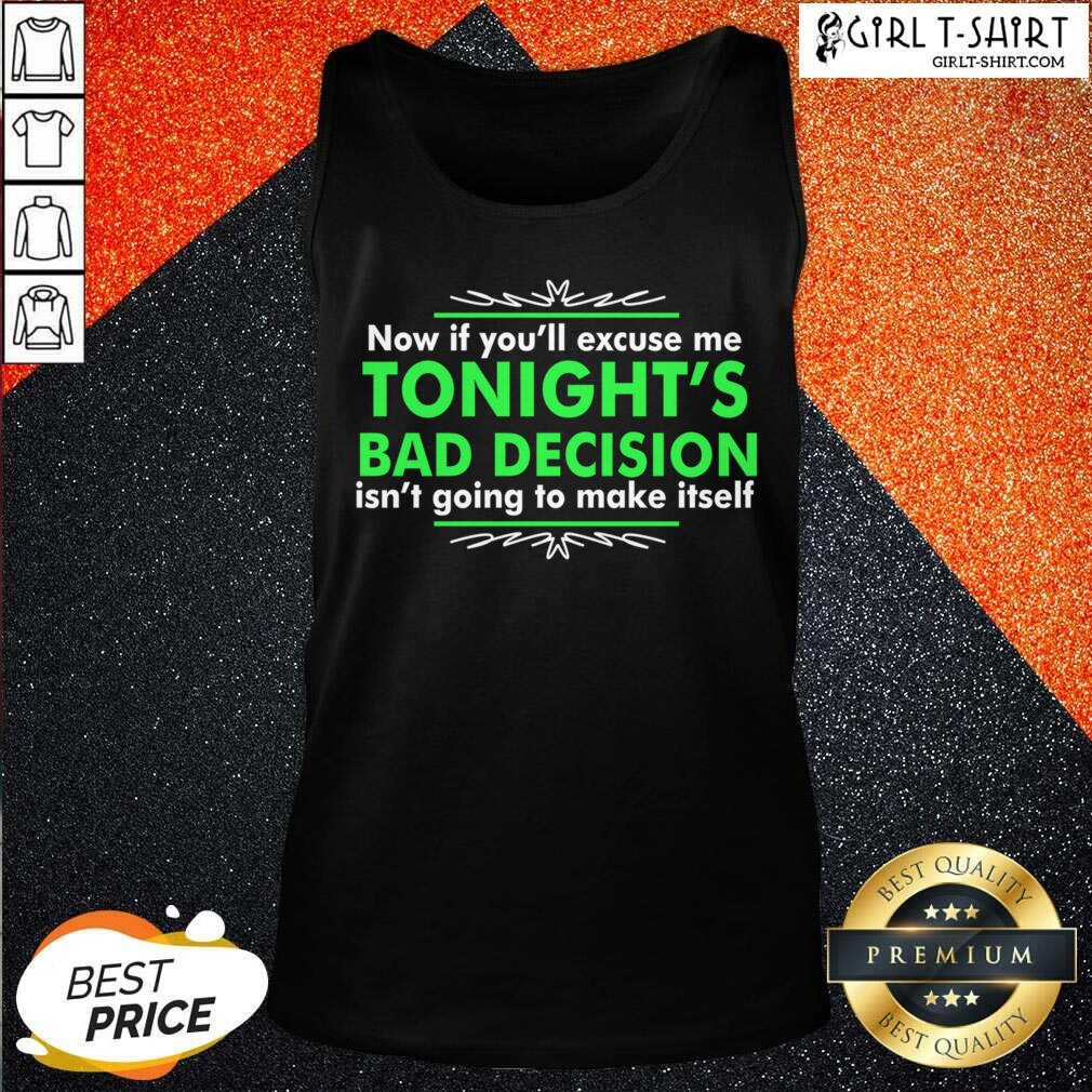 Now If You Excuse Me Tonights Bad Decision Isnt Going To Make Itself Tank Top