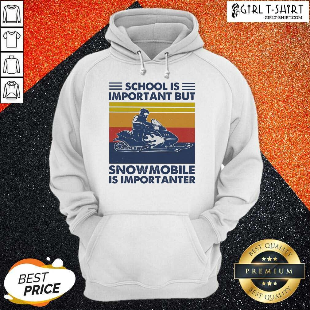 School Is Important But Snowmobile Is Importanter Skiing Vintage Hoodie
