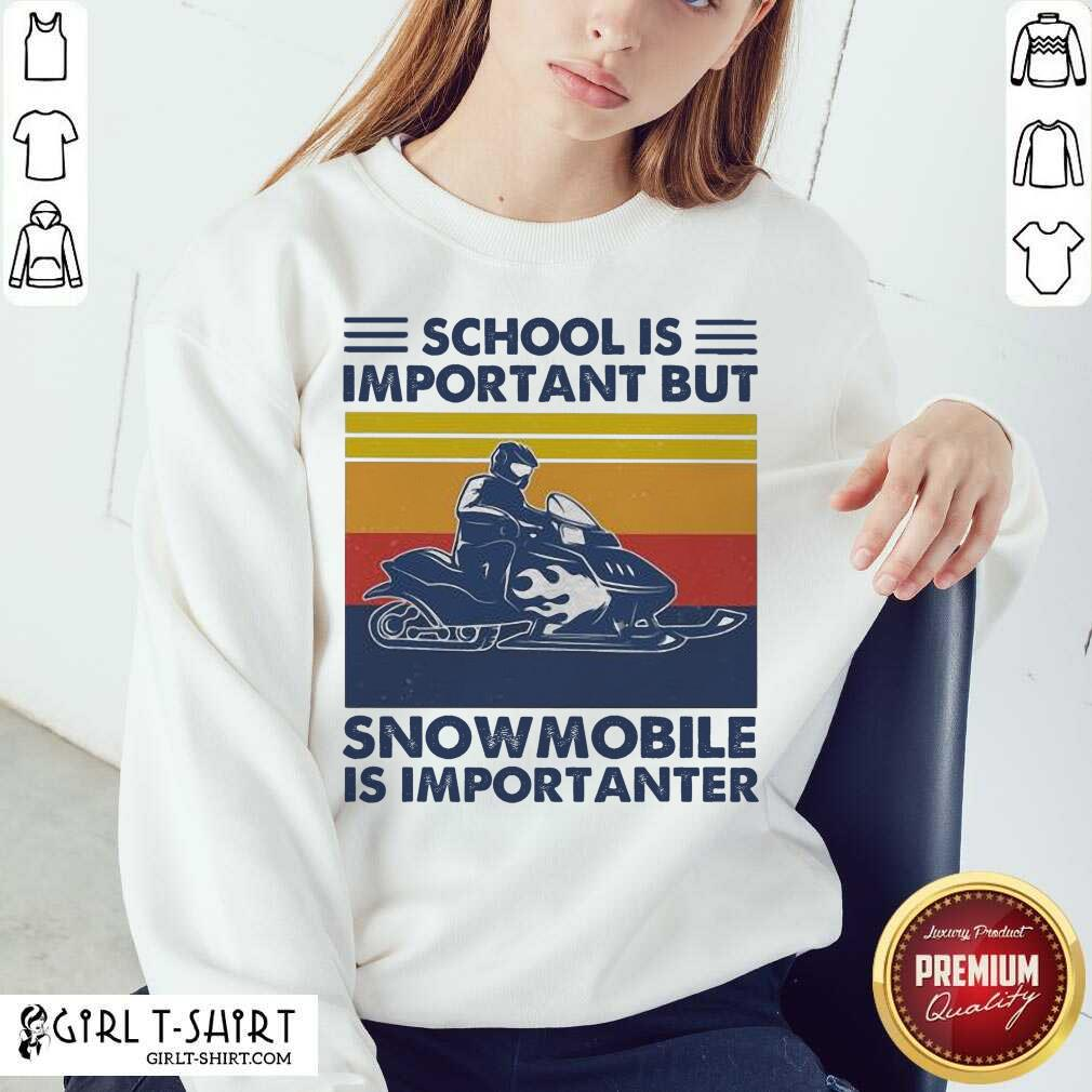 School Is Important But Snowmobile Is Importanter Skiing Vintage Sweatshirt