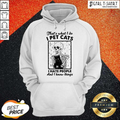 Skeleton Hug Cat Thats What I Do I Pet Cats I Hate People And I Know Things Hoodie