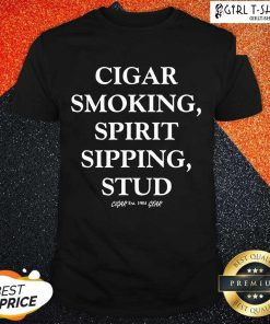 Mens Cigar Smoking Spirit Sipping Stud Funny Cigar Quotes Gift Shirt