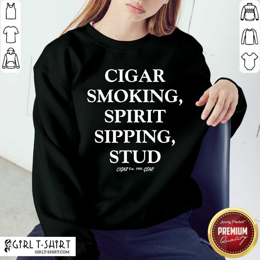 Mens Cigar Smoking Spirit Sipping Stud Funny Cigar Quotes Gift Sweatshirt
