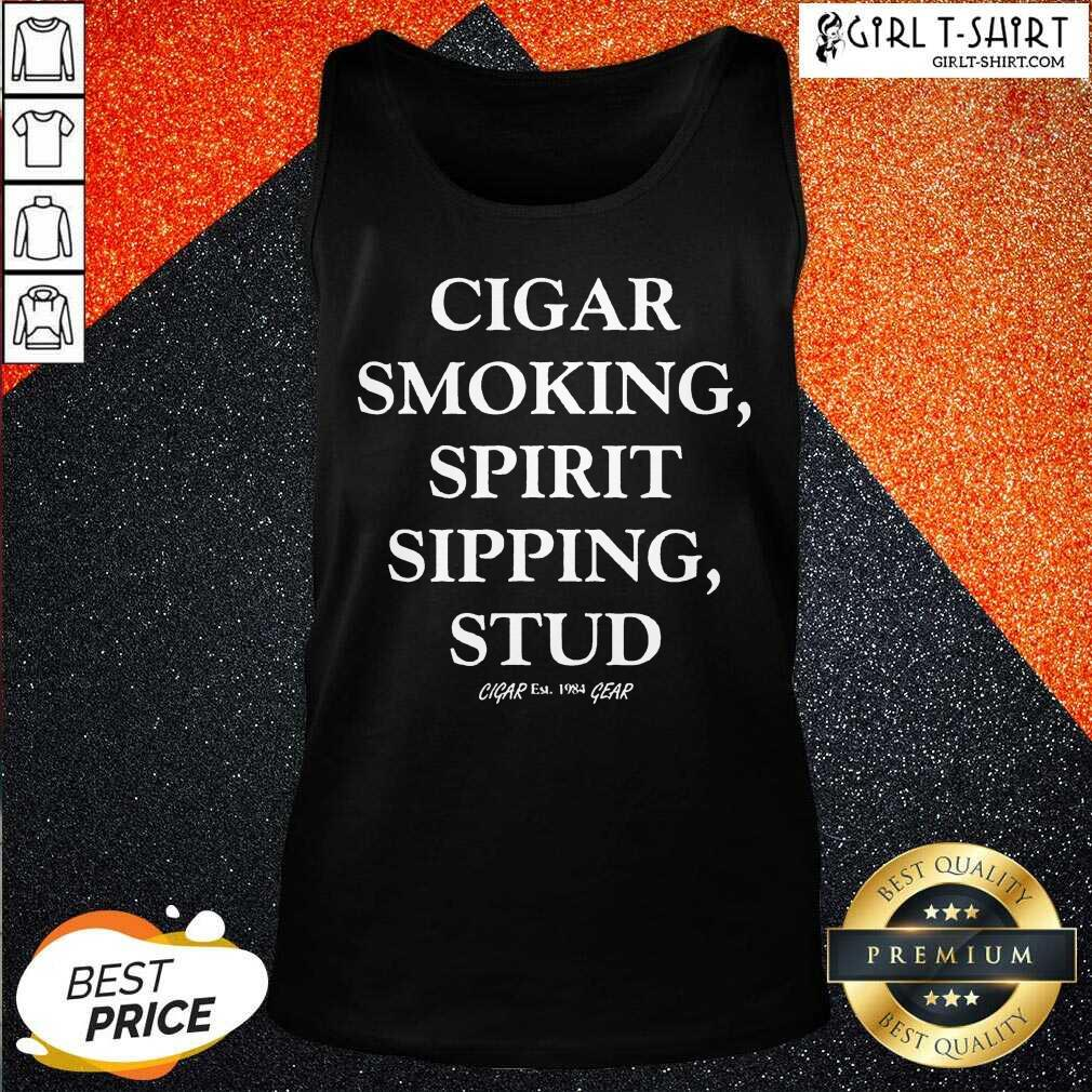 Mens Cigar Smoking Spirit Sipping Stud Funny Cigar Quotes Gift Tank Top