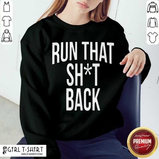 Trampa Run That Shit Back Sweatshirt- Design By Girltshirt.com