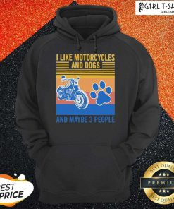 I Like Motorcycles And Dogs And Maybe 3 People Vintage Hoodie