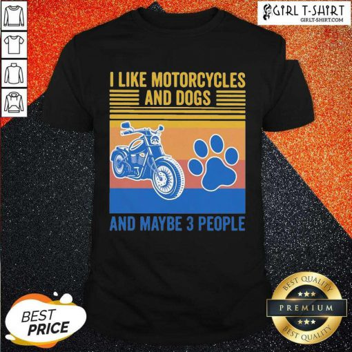 I Like Motorcycles And Dogs And Maybe 3 People Vintage Shirt