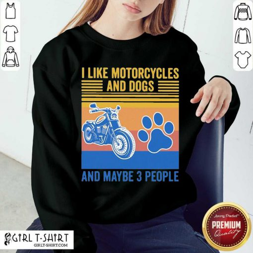 I Like Motorcycles And Dogs And Maybe 3 People Vintage Sweatshirt