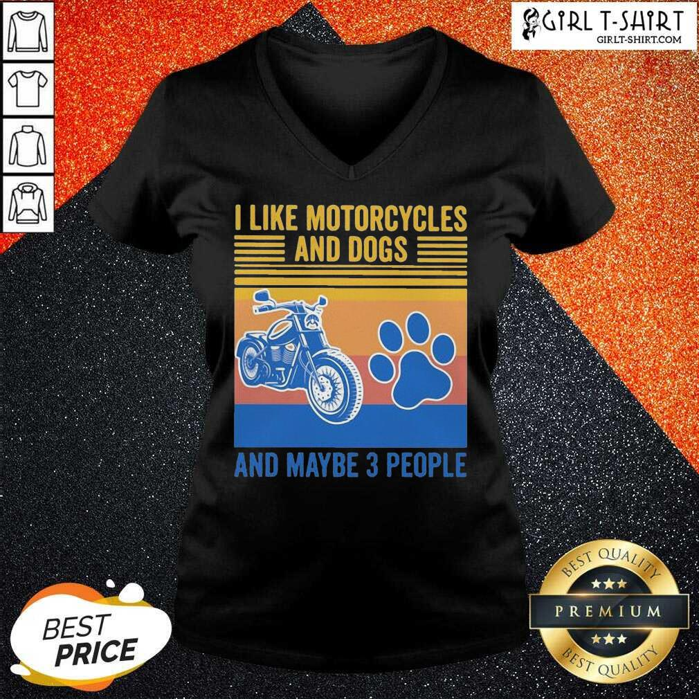 I Like Motorcycles And Dogs And Maybe 3 People Vintage V-neck