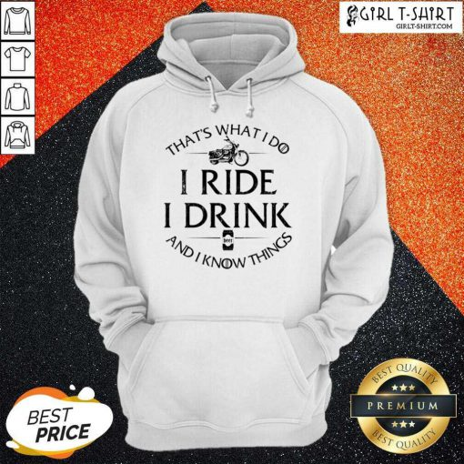 Thats What I Do I Ride I Drink And I Know Things Motorbike Hoodie - Design By Girltshirt.com
