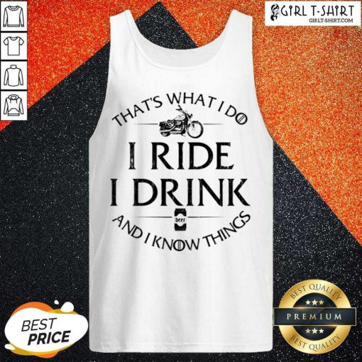 Thats What I Do I Ride I Drink And I Know Things Motorbike Tank Top - Design By Girltshirt.com