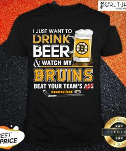 I just Want To Drink Beer And Watch My Boston Bruins Beat Your Teams Ass Quarantined Shirt- Design By Girltshirt.com