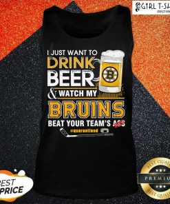 I just Want To Drink Beer And Watch My Boston Bruins Beat Your Teams Ass Quarantined Tank Top - Design By Girltshirt.com