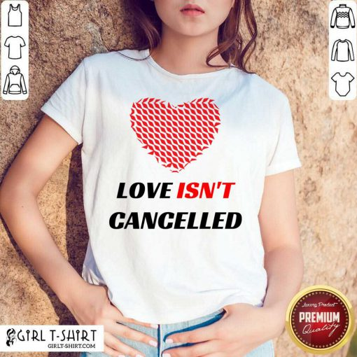 Love Isnt Cancelled Classic Shirt-Design By Girltshirt.com