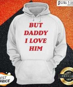 But Daddy I Love Him Hoodie - Design By Girltshirt.com