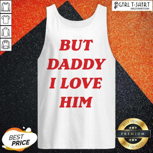 But Daddy I Love Him Tank Top - Design By Girltshirt.com
