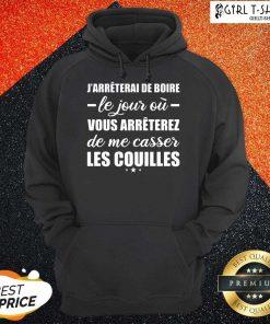 Jarreterai De Boire Le Jour Ou Vous Arrêterez De Me Casser Les Couilles Hoodie - Design By Girltshirt.com