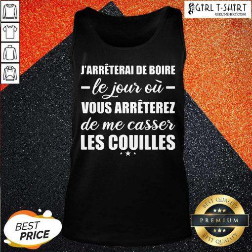 Jarreterai De Boire Le Jour Ou Vous Arrêterez De Me Casser Les Couilles Tank Top - Design By Girltshirt.com