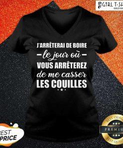 Jarreterai De Boire Le Jour Ou Vous Arrêterez De Me Casser Les Couilles V-neck - Design By Girltshirt.com