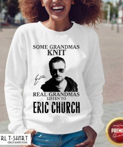 =Some Grandmas Knit Real Grandmas Listen To Eric Church Signature V-neck - Design By Girltshirt.com