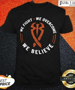 We Fight We Overcome We Believe Shirt- Design By Girltshirt.com