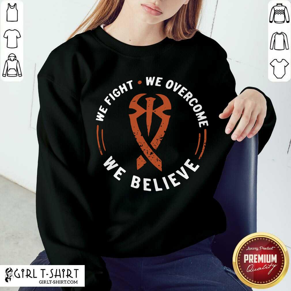 We Fight We Overcome We Believe Sweatshirt- Design By Girltshirt.com