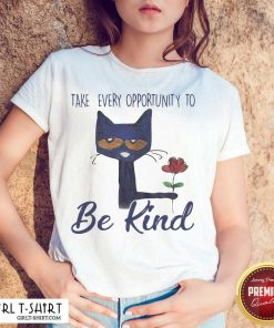 Cat Take Every Opportunity Be Kind Shirt- Design By Girltshirt.com