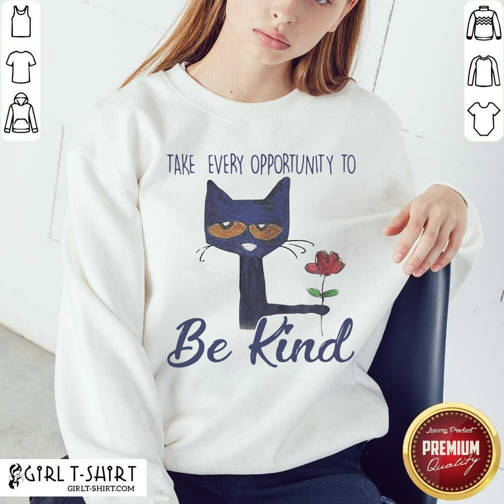 Cat Take Every Opportunity Be Kind Sweatshirt - Design By Girltshirt.com