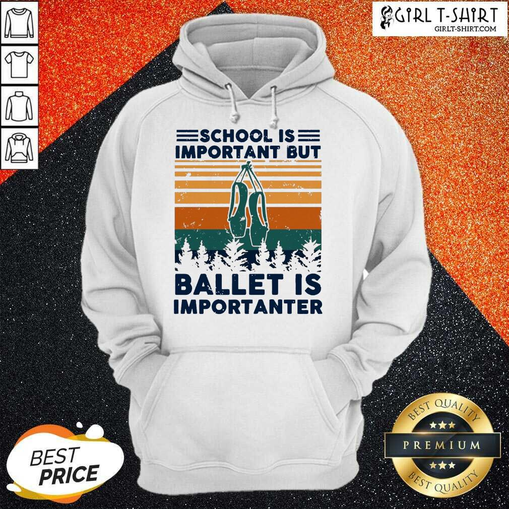School Is Important But Ballet Is Importanter Vintage Hoodie-Design By Girltshirt.com