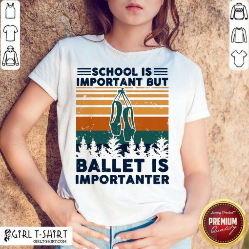 School Is Important But Ballet Is Importanter Vintage Shirt-Design By Girltshirt.com