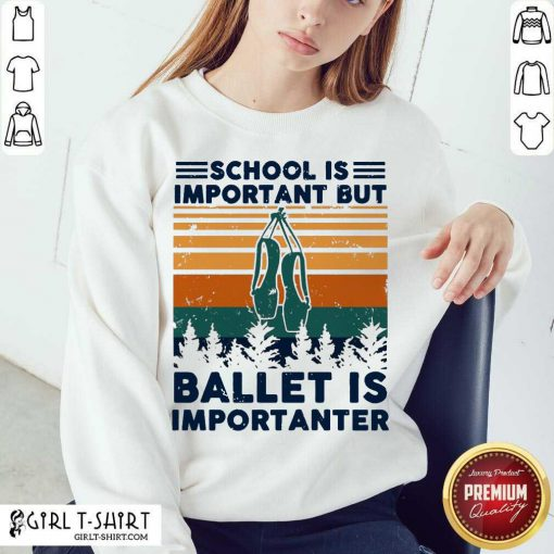 School Is Important But Ballet Is Importanter Vintage Sweatshirt-Design By Girltshirt.com