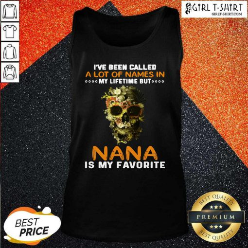 Skull I Ve Been Called A Lot Of Names In My Lifetime But Nana Is Favorite Tank Top