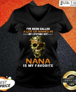 Skull I Ve Been Called A Lot Of Names In My Lifetime But Nana Is Favorite V-neck