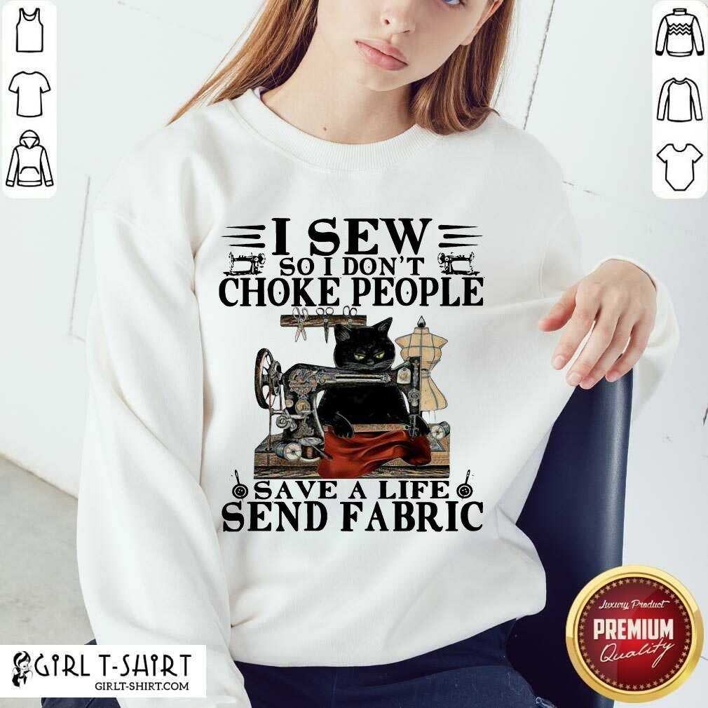 Black Cat I Sew So I Don't Choke People Save A Life Send Fabric Sweatshirt
