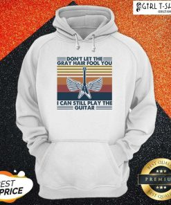 Dont Let The Gray Hair Fool You I Can Still Play The Guitar Vintage Hoodie- Design By Girltshirt.com