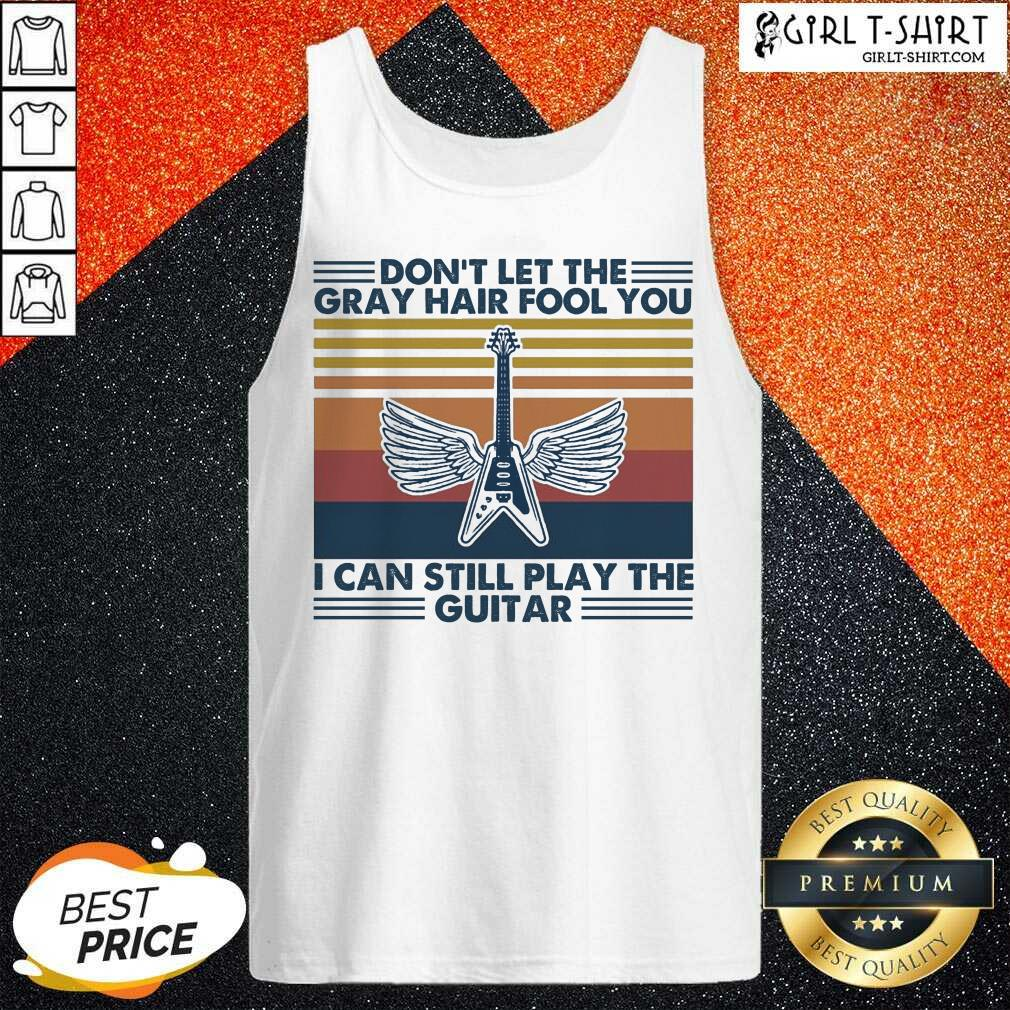 Dont Let The Gray Hair Fool You I Can Still Play The Guitar Vintage Tank Top - Design By Girltshirt.com