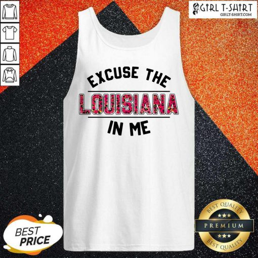 Excuse Louisiana In Me Tank Top - Design By Girltshirt.com