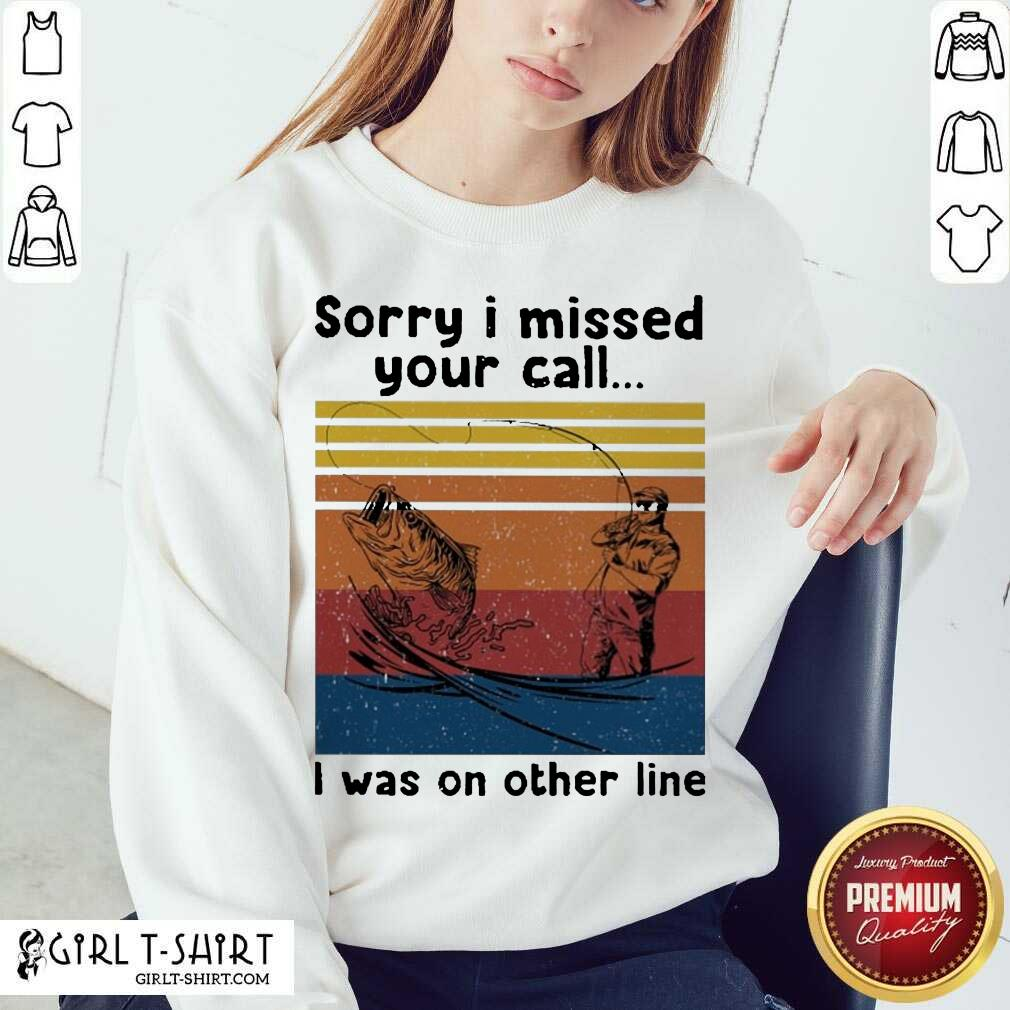 Fishing Sorry I Missed Your Call I Was On The Line Vintage Sweatshirt-Design By Girltshirt.com