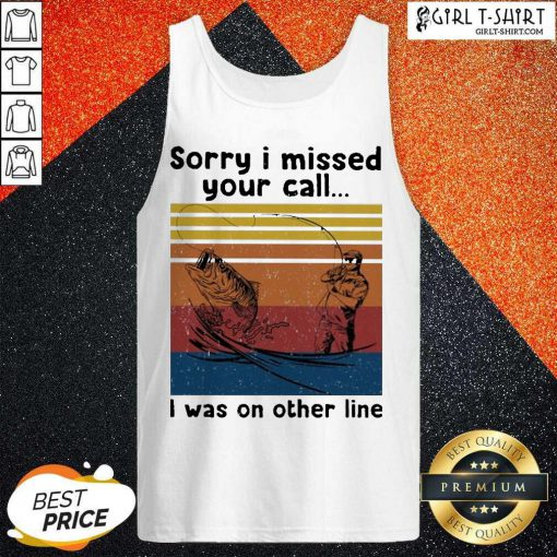 Fishing Sorry I Missed Your Call I Was On The Line Vintage Tank Top-Design By Girltshirt.com