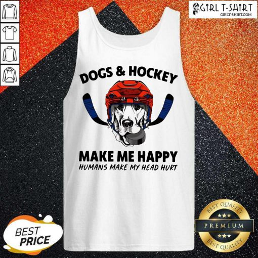 Dogs And Hockey Make Me Happy Humans Make My Head Hurt Tank Top