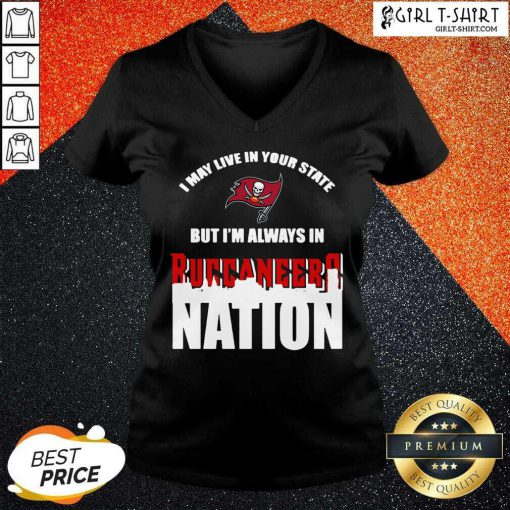 I May Live In Your State But Im Always In Tampa Bay Buccaneers Nation V-neck
