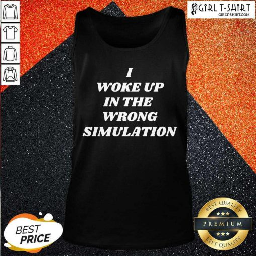 I Woke Up In The Wrong Simulation Tank Top- Design By Girltshirt.com
