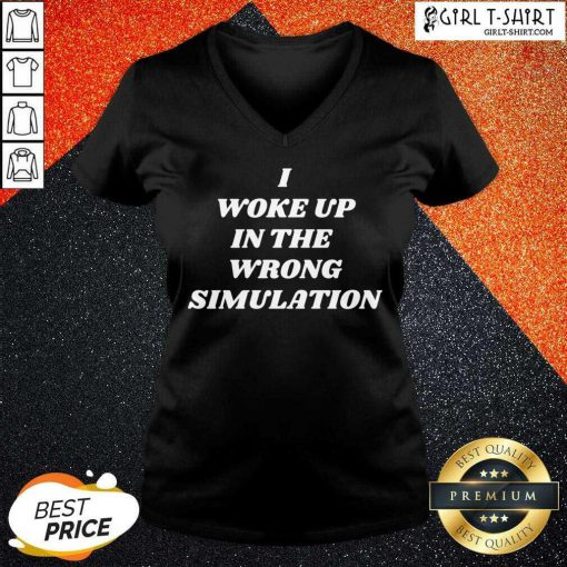 =I Woke Up In The Wrong Simulation V-neck- Design By Girltshirt.com