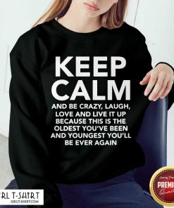 Keep Calm And Be Crazy Laugh Love And Live It Up Sweatshirt
