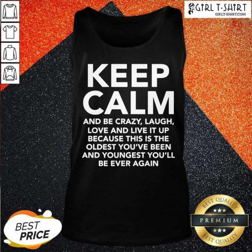 Keep Calm And Be Crazy Laugh Love And Live It Up Tank Top