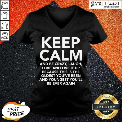 Keep Calm And Be Crazy Laugh Love And Live It Up V-neck